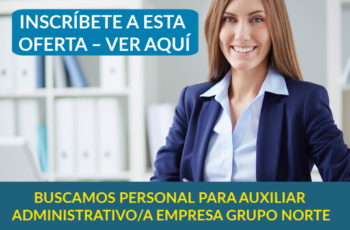 BUSCAMOS PERSONAL PARA AUXILIAR ADMINISTRATIVO/A EMPRESA GRUPO NORTE