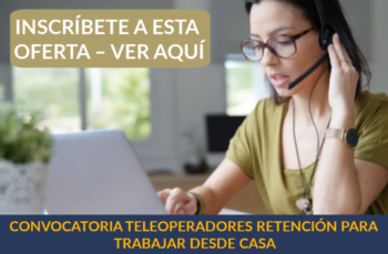 CONVOCATORIA TELEOPERADORES RETENCIÓN PARA TRABAJAR DESDE CASA