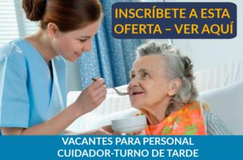 VACANTES PARA PERSONAL CUIDADOR-TURNO DE TARDE